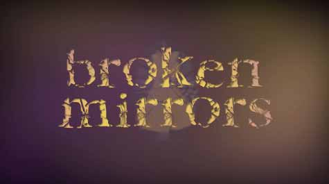 "Post image for ""Broken Mirrors"" Short Film"